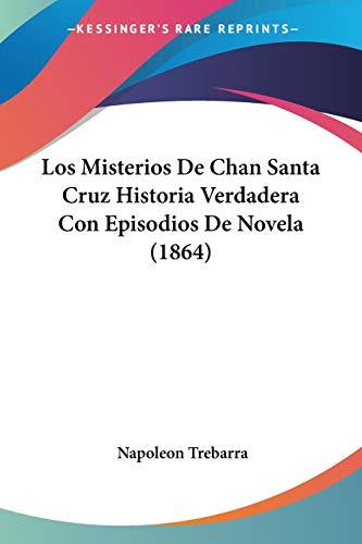 9781120441188: Los Misterios de Chan Santa Cruz Historia Verdadera Con Episodios de Novela (1864)