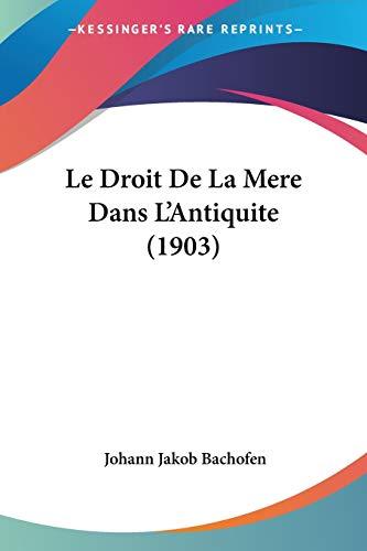 9781120448897: Le Droit de La Mere Dans L'Antiquite (1903)