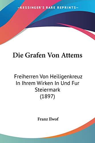 9781120460226: Die Grafen Von Attems: Freiherren Von Heiligenkreuz in Ihrem Wirken in Und Fur Steiermark (1897)
