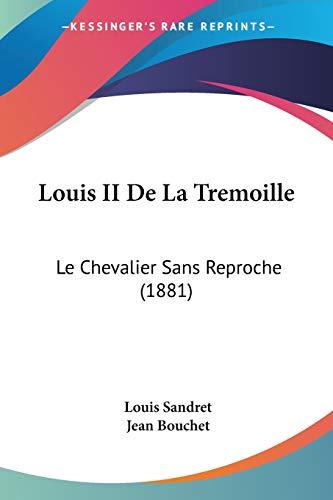 9781120463333: Louis II De La Tremoille: Le Chevalier Sans Reproche (1881) (French Edition)