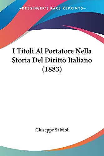 9781120463630: I Titoli Al Portatore Nella Storia Del Diritto Italiano (1883) (Italian Edition)