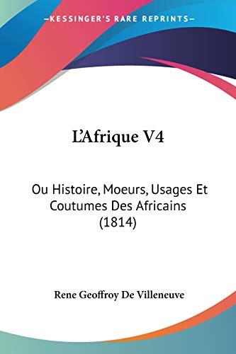9781120466921: L'Afrique V4: Ou Histoire, Moeurs, Usages Et Coutumes Des Africains (1814) (French Edition)