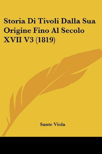 9781120471444: Storia Di Tivoli Dalla Sua Origine Fino Al Secolo XVII V3 (1819)