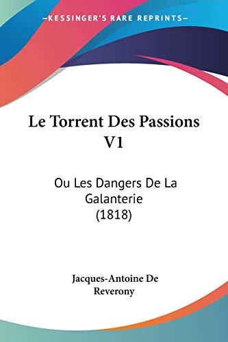 9781120472342: Le Torrent Des Passions V1: Ou Les Dangers De La Galanterie (1818) (French Edition)