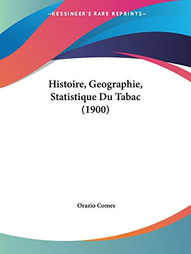 9781120482563: Histoire, Geographie, Statistique Du Tabac (1900) (French Edition)