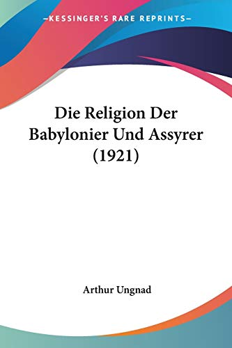 9781120485595: Die Religion Der Babylonier Und Assyrer (1921)