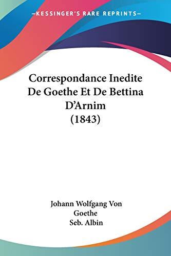 9781120487964: Correspondance Inedite De Goethe Et De Bettina D'Arnim (1843) (French Edition)