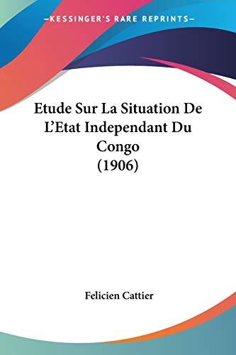 9781120489098: Etude Sur La Situation de L'Etat Independant Du Congo (1906)