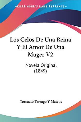 9781120499653: Los Celos de Una Reina y El Amor de Una Muger V2: Novela Original (1849)
