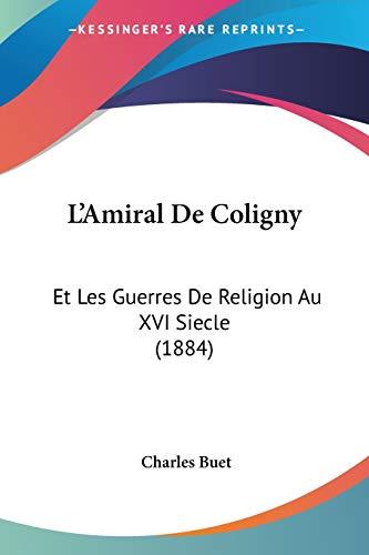 9781120499974: L'Amiral de Coligny: Et Les Guerres de Religion Au XVI Siecle (1884)