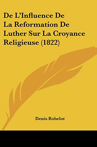 9781120503060: De L'Influence De La Reformation De Luther Sur La Croyance Religieuse (1822) (French Edition)