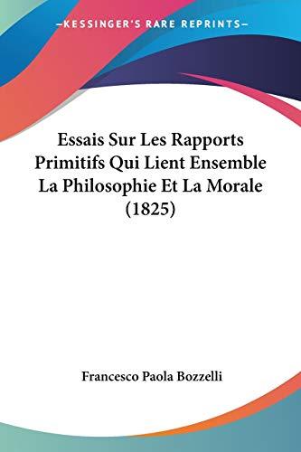 9781120514431: Essais Sur Les Rapports Primitifs Qui Lient Ensemble La Philosophie Et La Morale (1825) (French Edition)
