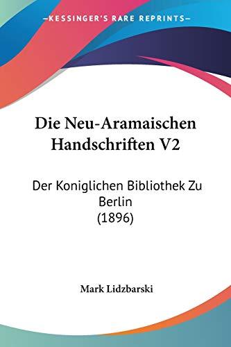 9781120515933: Die Neu-Aramaischen Handschriften V2: Der Koniglichen Bibliothek Zu Berlin (1896) (German Edition)
