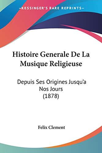 9781120516800: Histoire Generale De La Musique Religieuse: Depuis Ses Origines Jusqu'a Nos Jours (1878) (French Edition)
