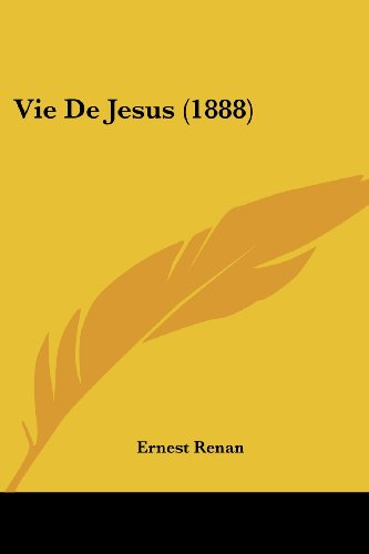 Vie De Jesus (1888) (French Edition) (9781120519436) by Ernest Renan