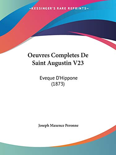 9781120521545: Oeuvres Completes De Saint Augustin V23: Eveque D'Hippone (1873) (French Edition)