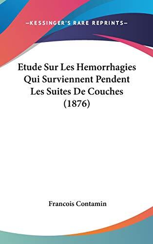 9781120523563: Etude Sur Les Hemorrhagies Qui Surviennent Pendent Les Suites de Couches (1876)