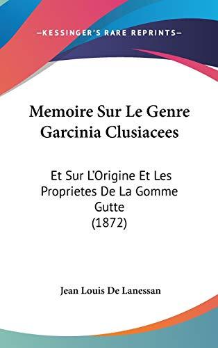 9781120524850: Memoire Sur Le Genre Garcinia Clusiacees: Et Sur L'Origine Et Les Proprietes De La Gomme Gutte (1872) (French Edition)