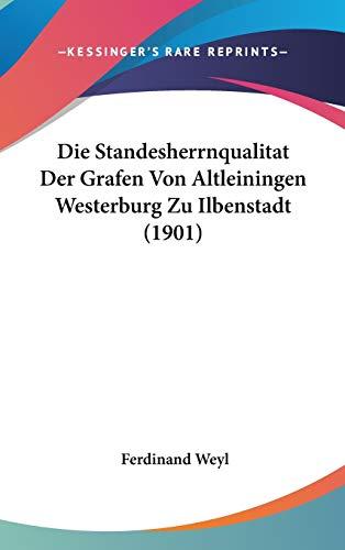 9781120525284: Die Standesherrnqualitat Der Grafen Von Altleiningen Westerburg Zu Ilbenstadt (1901)