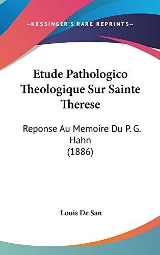 9781120528988: Etude Pathologico Theologique Sur Sainte Therese: Reponse Au Memoire Du P. G. Hahn (1886) (French Edition)