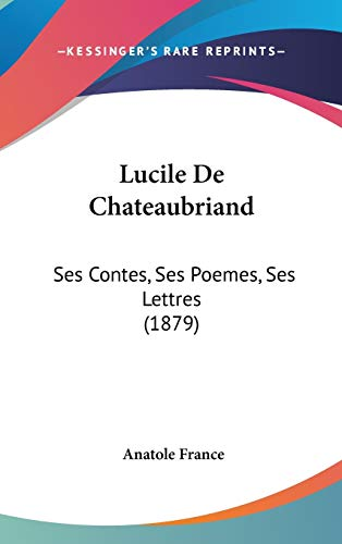 9781120530196: Lucile De Chateaubriand: Ses Contes, Ses Poemes, Ses Lettres (1879) (French Edition)
