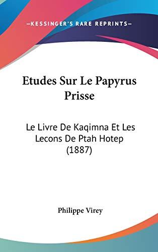 9781120532053: Etudes Sur Le Papyrus Prisse: Le Livre de Kaqimna Et Les Lecons de Ptah Hotep (1887)
