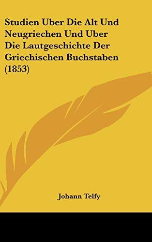 9781120532541: Studien Uber Die Alt Und Neugriechen Und Uber Die Lautgeschichte Der Griechischen Buchstaben (1853)