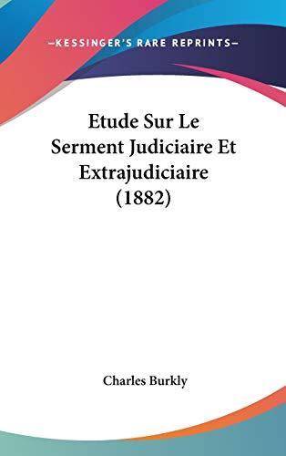 9781120532572: Etude Sur Le Serment Judiciaire Et Extrajudiciaire (1882) (French Edition)