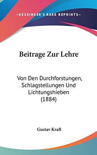9781120534200: Beitrage Zur Lehre: Von Den Durchforstungen, Schlagstellungen Und Lichtungshieben (1884)