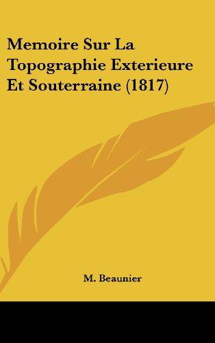 9781120540409: Memoire Sur La Topographie Exterieure Et Souterraine (1817)