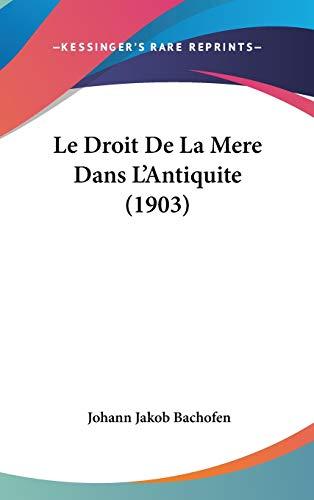 9781120540898: Le Droit de La Mere Dans L'Antiquite (1903)