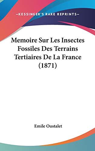 9781120544490: Memoire Sur Les Insectes Fossiles Des Terrains Tertiaires De La France (1871) (French Edition)