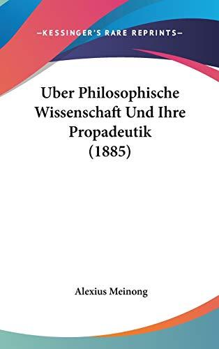 9781120544537: Uber Philosophische Wissenschaft Und Ihre Propadeutik (1885) (German Edition)