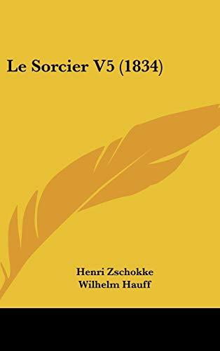 Le Sorcier V5 (1834) (French Edition) (1120545234) by Henri Zschokke; Wilhelm Hauff