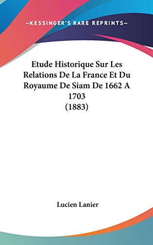 9781120548351: Etude Historique Sur Les Relations de La France Et Du Royaume de Siam de 1662 a 1703 (1883)
