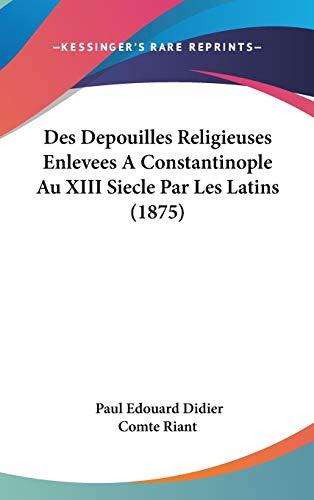 9781120549907: Des Depouilles Religieuses Enlevees a Constantinople Au XIII Siecle Par Les Latins (1875)