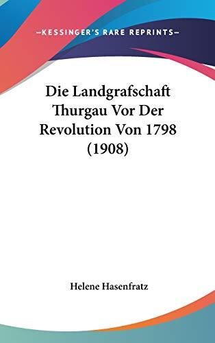 9781120550767: Die Landgrafschaft Thurgau Vor Der Revolution Von 1798 (1908) (German Edition)