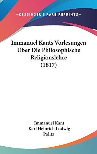 9781120550880: Immanuel Kants Vorlesungen Uber Die Philosophische Religionslehre (1817) (German Edition)