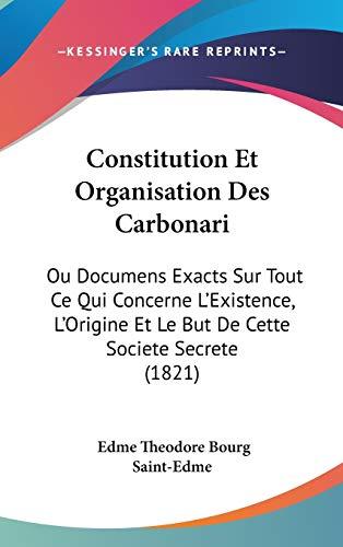 9781120551122: Constitution Et Organisation Des Carbonari: Ou Documens Exacts Sur Tout Ce Qui Concerne L'Existence, L'Origine Et Le But de Cette Societe Secrete (182