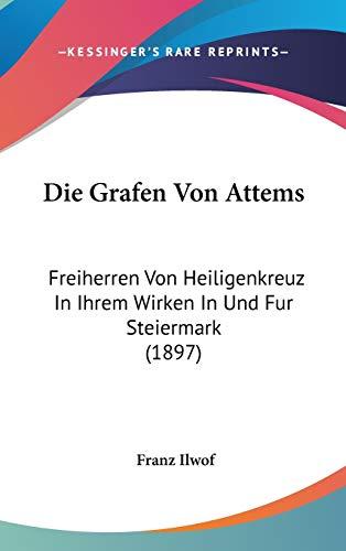 9781120551573: Die Grafen Von Attems: Freiherren Von Heiligenkreuz in Ihrem Wirken in Und Fur Steiermark (1897)