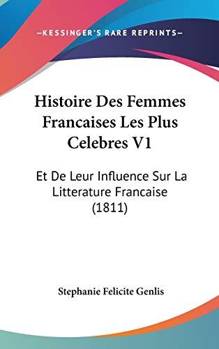 9781120552310: Histoire Des Femmes Francaises Les Plus Celebres V1: Et De Leur Influence Sur La Litterature Francaise (1811) (French Edition)