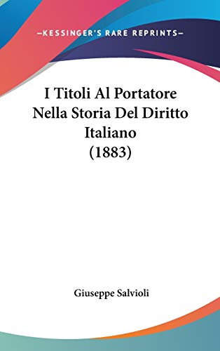 9781120554741: I Titoli Al Portatore Nella Storia Del Diritto Italiano (1883) (Italian Edition)