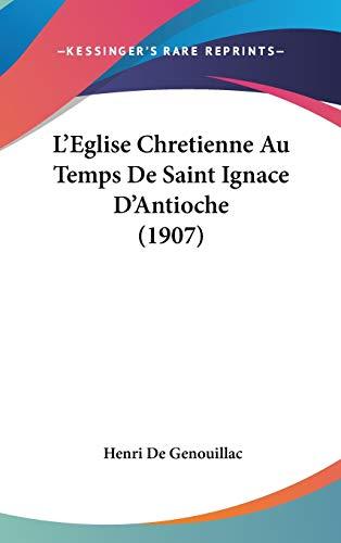 9781120561060: L'Eglise Chretienne Au Temps de Saint Ignace D'Antioche (1907)