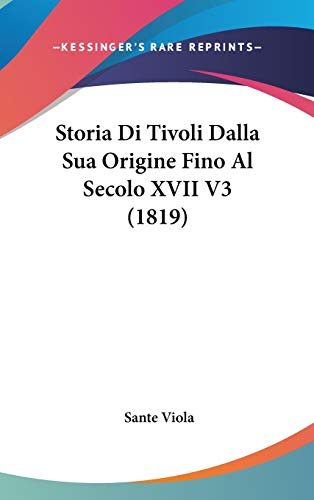 9781120562234: Storia Di Tivoli Dalla Sua Origine Fino Al Secolo XVII V3 (1819)