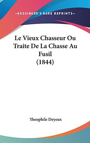 9781120564634: Le Vieux Chasseur Ou Traite De La Chasse Au Fusil (1844) (French Edition)