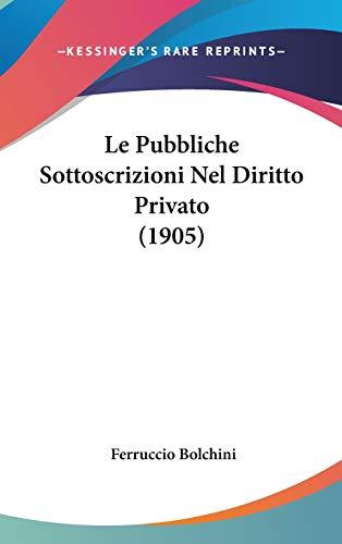 9781120568502: Le Pubbliche Sottoscrizioni Nel Diritto Privato (1905) (Italian Edition)