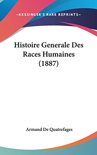 9781120569684: Histoire Generale Des Races Humaines (1887)
