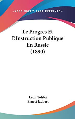 Le Progres Et L'Instruction Publique En Russie (1890) (French Edition) (1120569818) by Leon Tolstoi; Ernest Jaubert