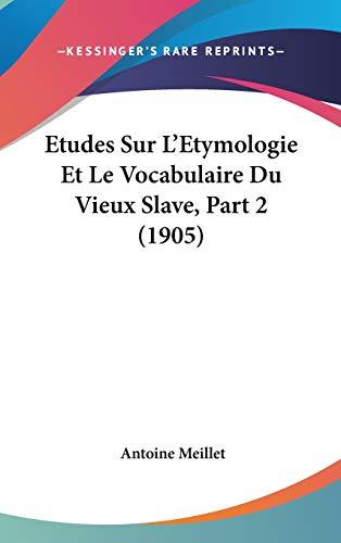 9781120569936: Etudes Sur L'Etymologie Et Le Vocabulaire Du Vieux Slave, Part 2 (1905)