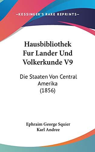 9781120573360: Hausbibliothek Fur Lander Und Volkerkunde V9: Die Staaten Von Central Amerika (1856) (German Edition)